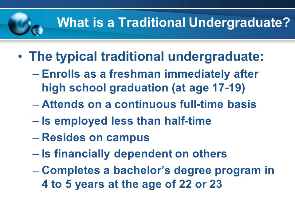 Single Age Cutoff Example A majority, 60% of the undergraduates at KSU in Fall 2003, could be categorized as traditional since they were 23 years old or younger.