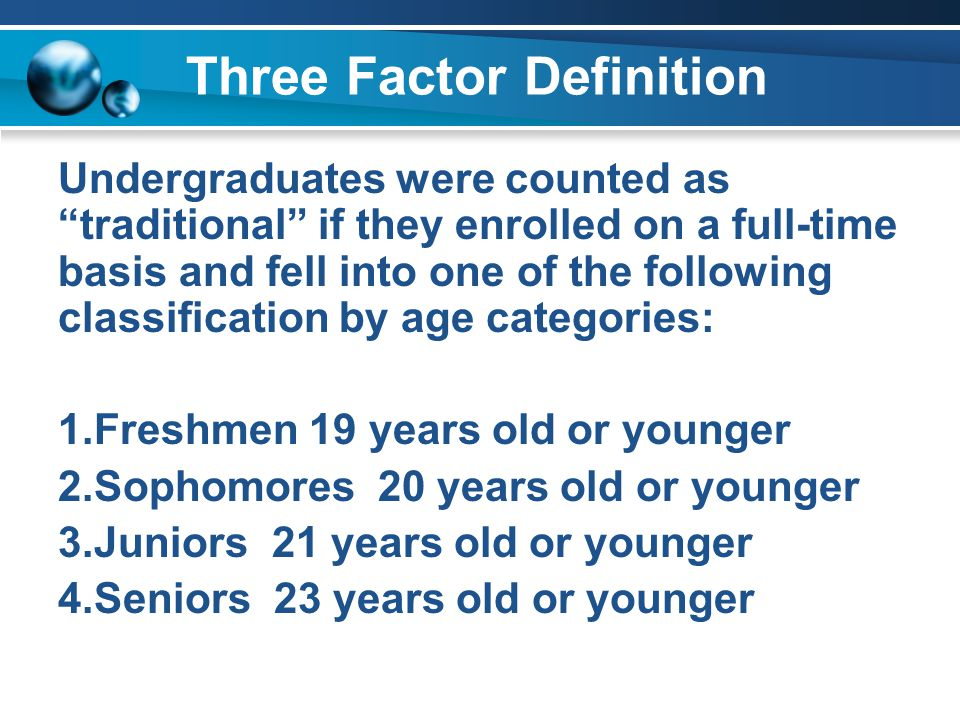 Three Factor Example A minority, 35% of the undergraduates at KSU in Fall 2003, could be characterized as traditional students once classification and enrollment were taken into account with age.