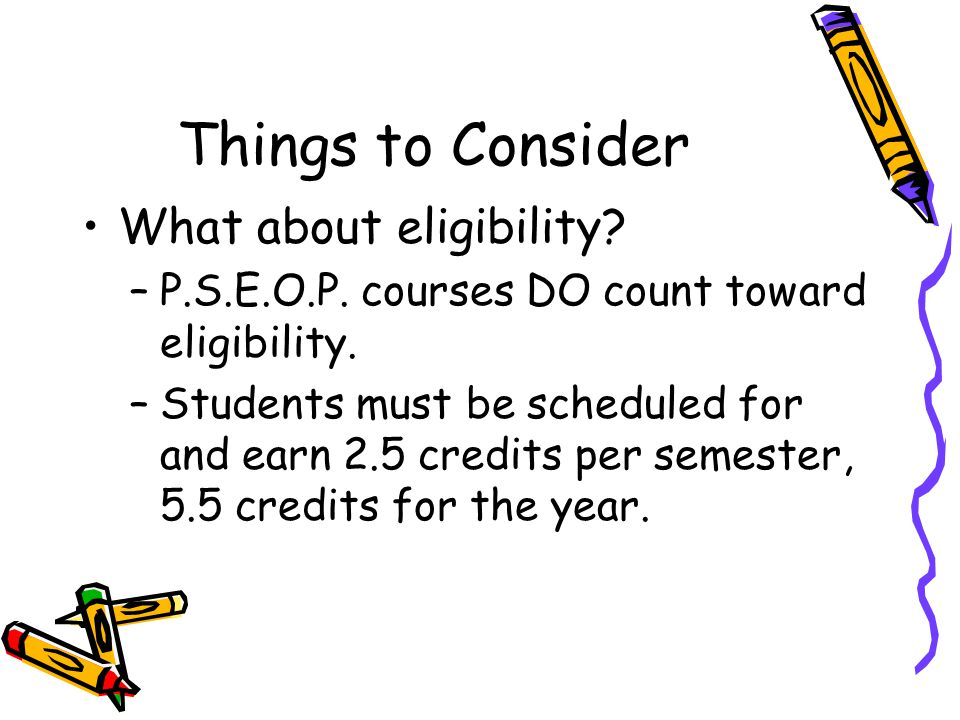 What about eligibility. –P.S.E.O.P. courses DO count toward eligibility.