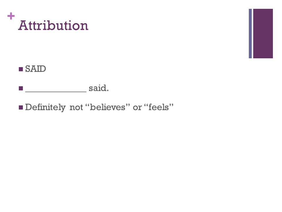 + Attribution SAID _____________ said. Definitely not believes or feels