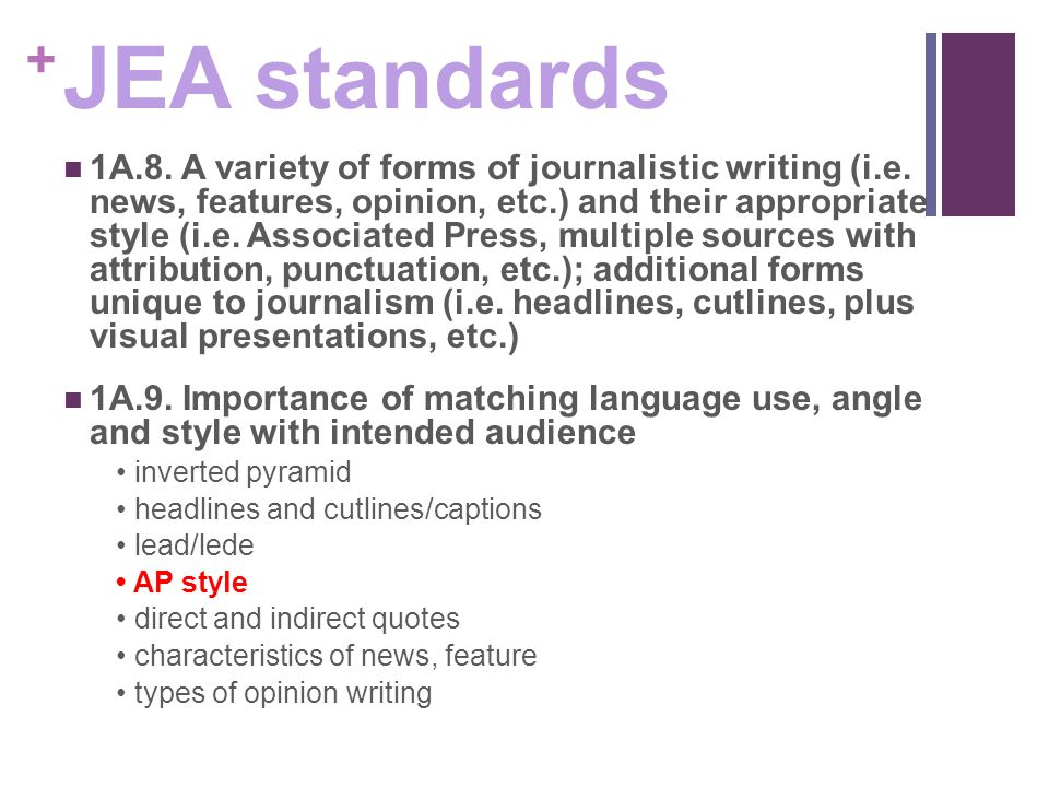 + JEA standards 1A.8. A variety of forms of journalistic writing (i.e.