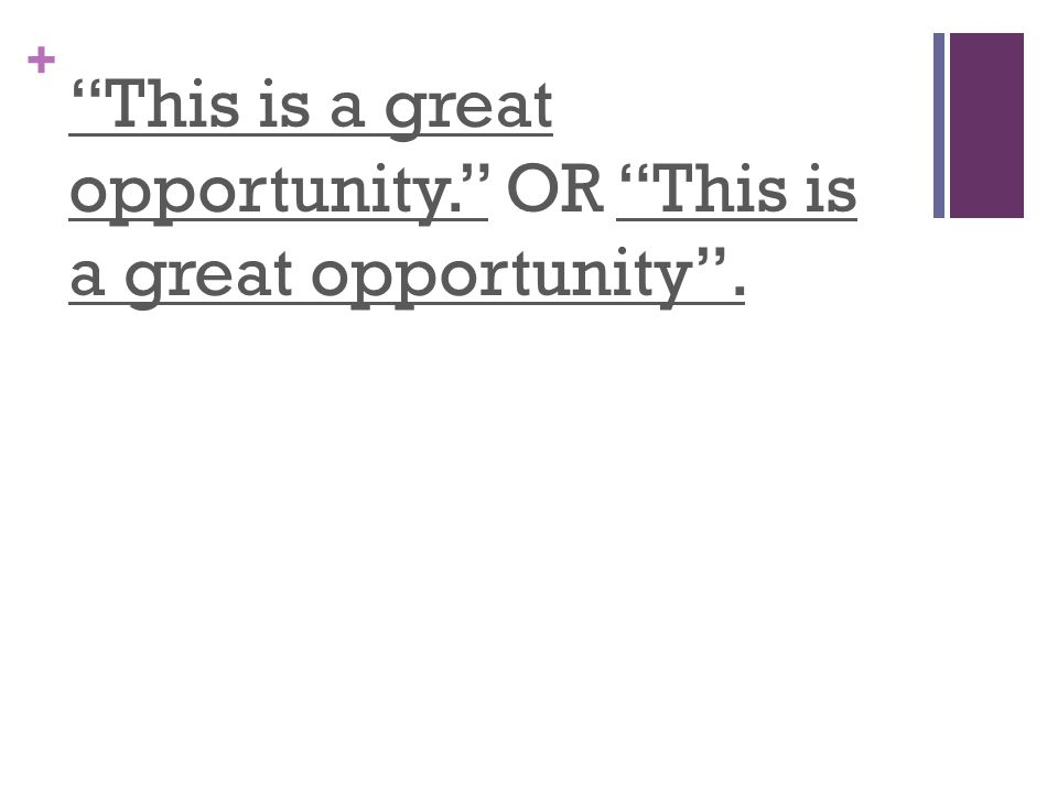 + This is a great opportunity. OR This is a great opportunity .