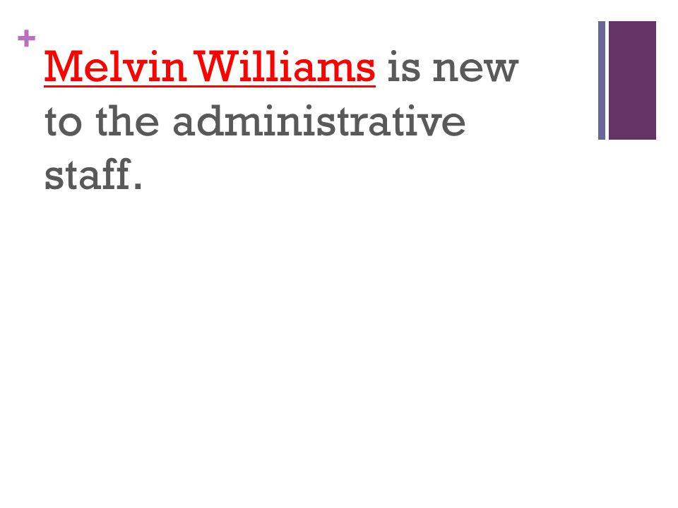 + Melvin Williams is new to the administrative staff.