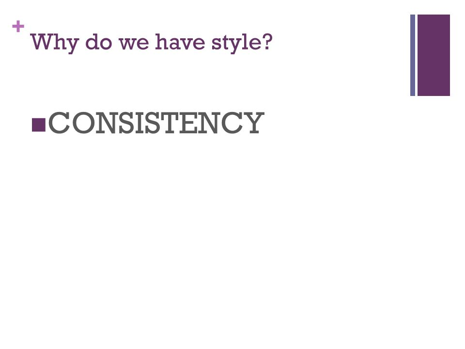 + Why do we have style CONSISTENCY