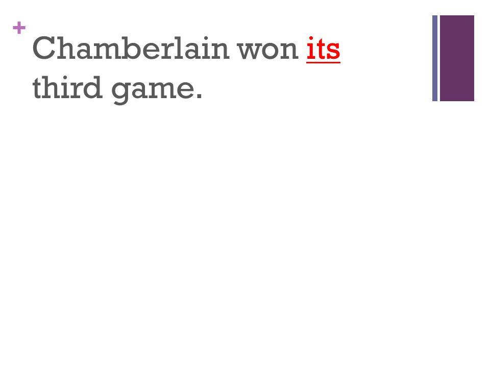 + Chamberlain won its third game.