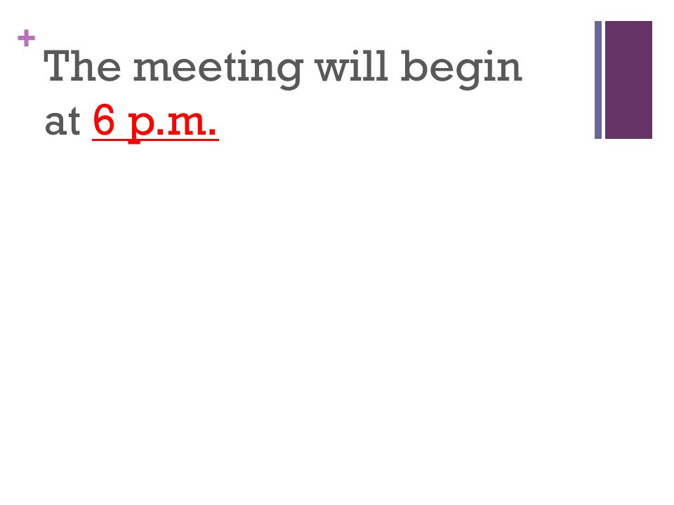 + The meeting will begin at 6 p.m.