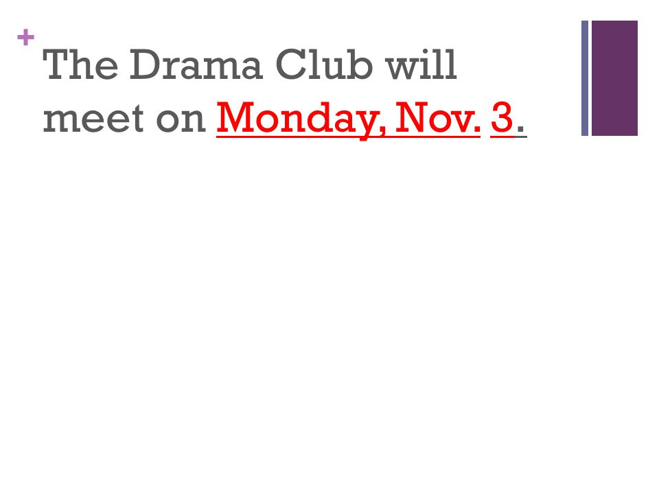 + The Drama Club will meet on Monday, Nov. 3.