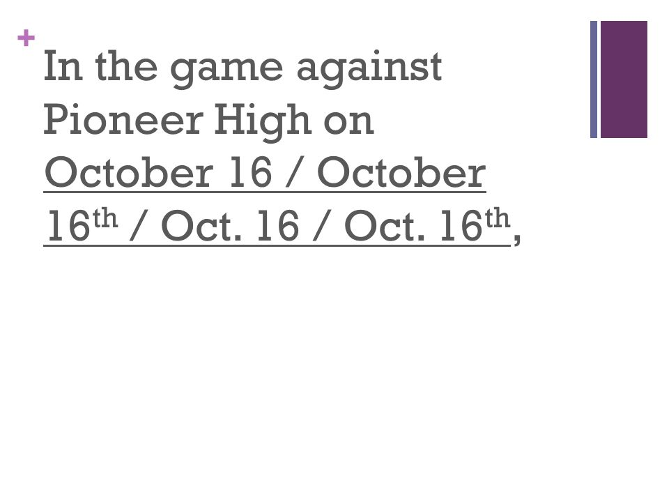+ In the game against Pioneer High on October 16 / October 16 th / Oct. 16 / Oct. 16 th,