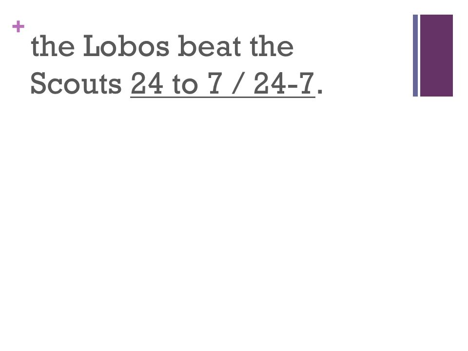 + the Lobos beat the Scouts 24 to 7 / 24-7.
