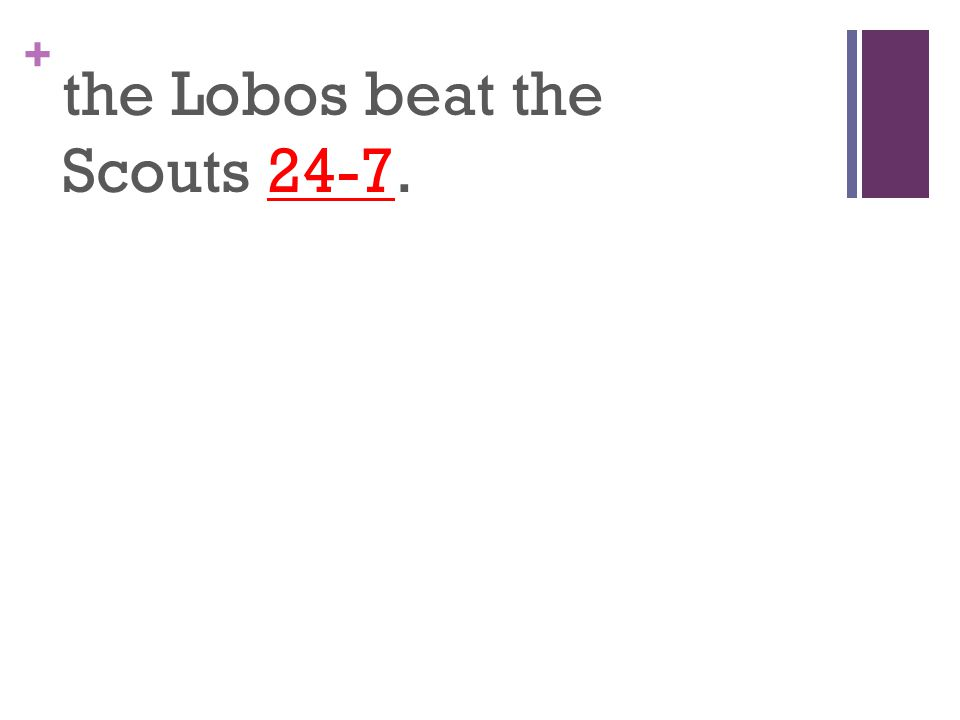+ the Lobos beat the Scouts 24-7.