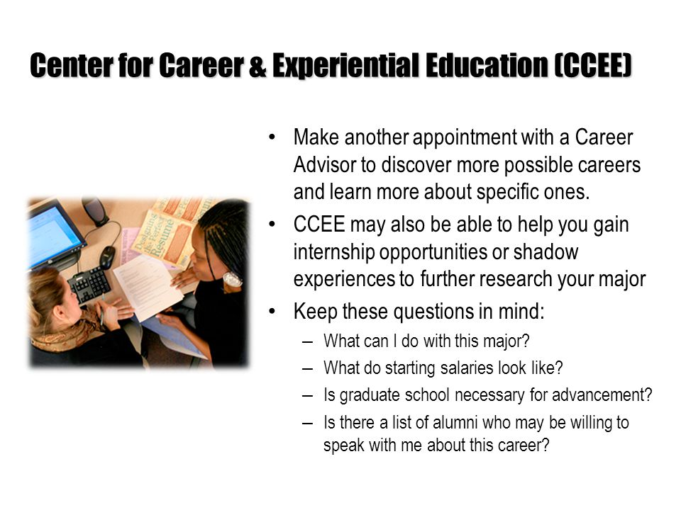Make another appointment with a Career Advisor to discover more possible careers and learn more about specific ones.
