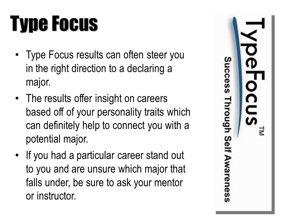 Type Focus Type Focus results can often steer you in the right direction to a declaring a major.