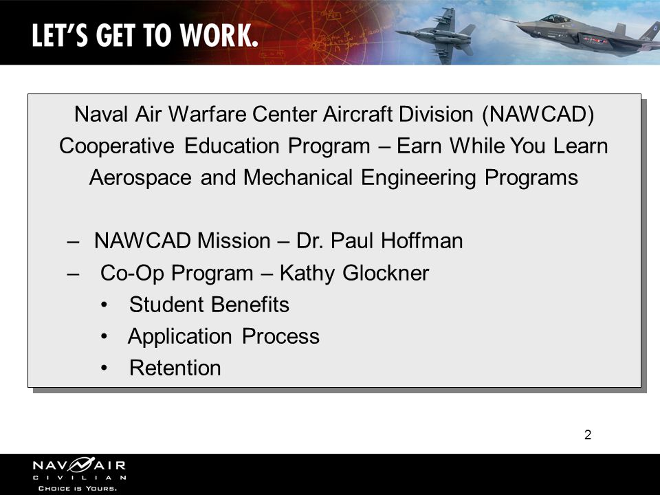 2 Naval Air Warfare Center Aircraft Division (NAWCAD) Cooperative Education Program – Earn While You Learn Aerospace and Mechanical Engineering Programs – NAWCAD Mission – Dr.