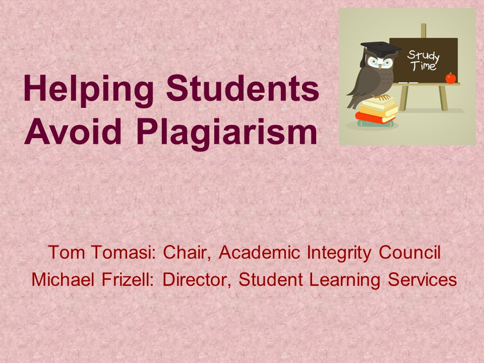 Helping Students Avoid Plagiarism Tom Tomasi: Chair, Academic Integrity Council Michael Frizell: Director, Student Learning Services