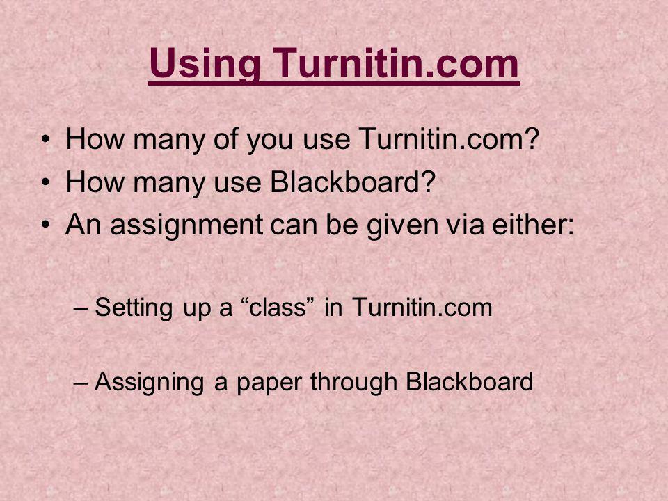 Using Turnitin.com How many of you use Turnitin.com.