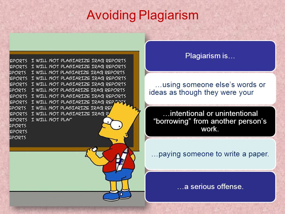 Avoiding Plagiarism Plagiarism is… …using someone else's words or ideas as though they were your own.