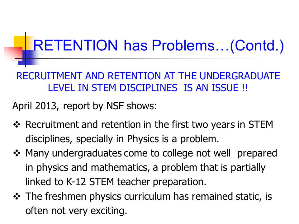 RECRUITMENT AND RETENTION AT THE UNDERGRADUATE LEVEL IN STEM DISCIPLINES IS AN ISSUE !.