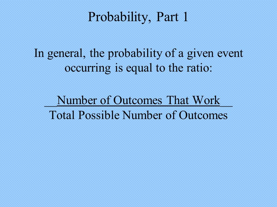 Probability, Part 1 The Addition Principle for Mutually Exclusive Events Example 7: Car Giveaway Football 40 CC 50 P(Football or CC) = P(Football) + P(CC) = 40_ + 50_ = 90 = 9 400 400 400 40