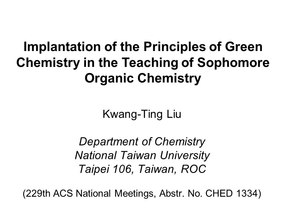 Kwang-Ting Liu Department of Chemistry National Taiwan University Taipei 106, Taiwan, ROC (229th ACS National Meetings, Abstr.