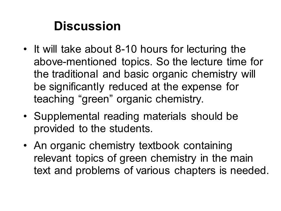 Discussion It will take about 8-10 hours for lecturing the above-mentioned topics. So the lecture time for the traditional and basic organic chemistry