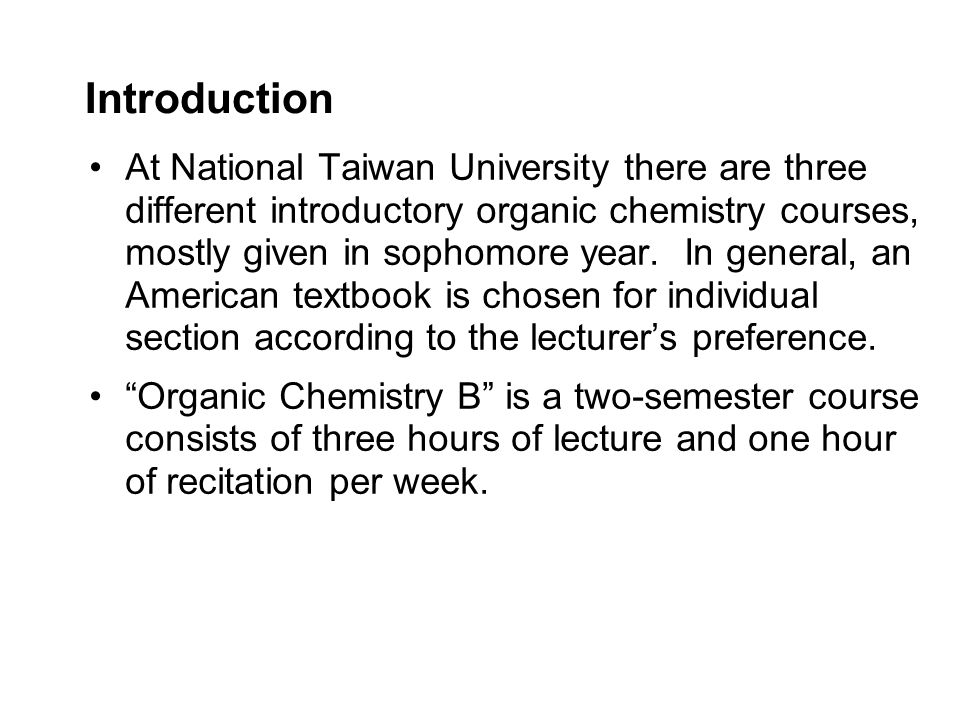 Introduction At National Taiwan University there are three different introductory organic chemistry courses, mostly given in sophomore year.