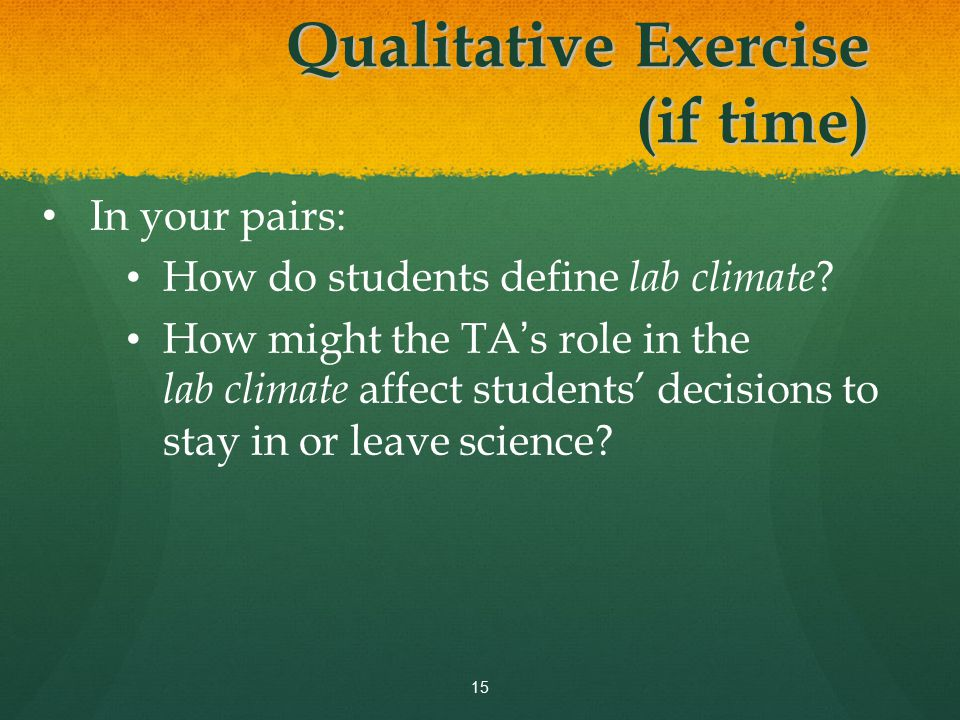 Qualitative Exercise (if time) 15 In your pairs: How do students define lab climate .