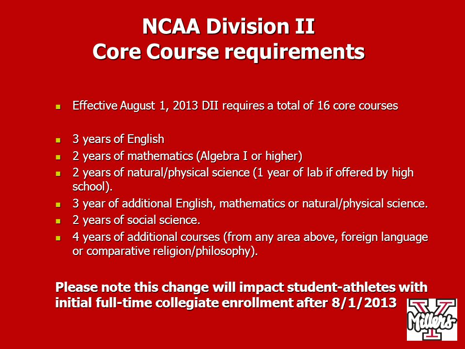 NCAA Initial-Eligibility Requirements Additional Information Core Course requirements must be completed no later than the high school graduation date for the student's class.