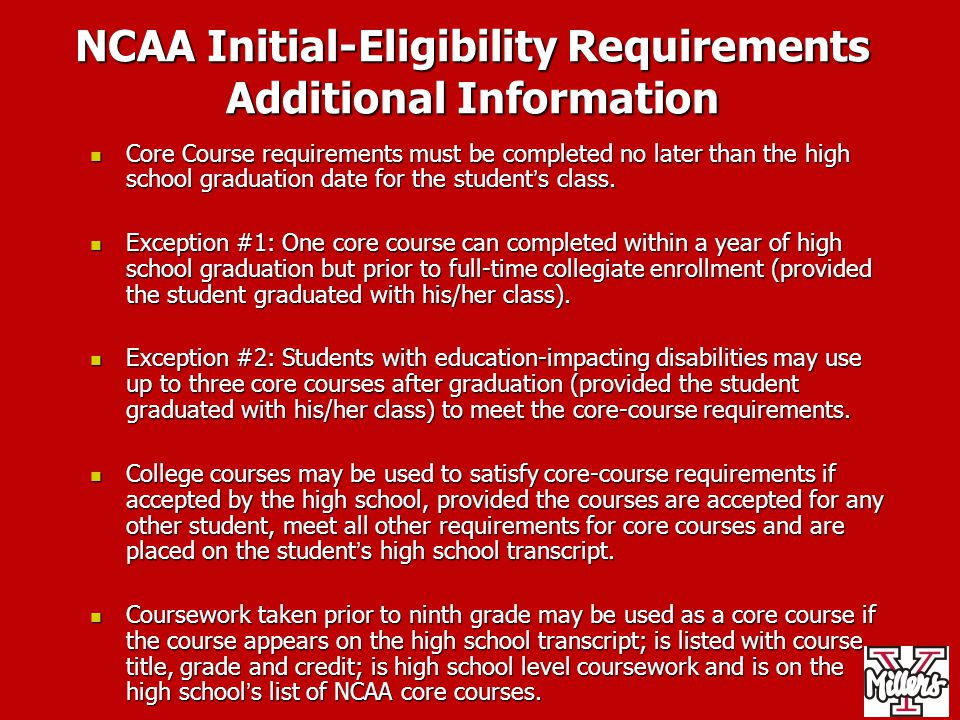 NCAA Initial-Eligibility Requirements Non-traditional and Repeat Courses Non-traditional courses (i.e., internet, distance learning, independent study, individualized instruction) may be used as a core course as long as they meet a criteria established by the NCAA that includes meeting core requirements, interaction and instruction between the student and the teacher a defined time period for completion and other requirements.