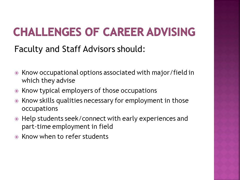 Faculty and Staff Advisors should:  Know occupational options associated with major/field in which they advise  Know typical employers of those occu