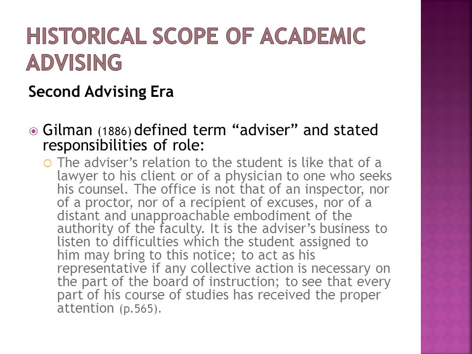 "Second Advising Era  Gilman (1886) defined term ""adviser"" and stated responsibilities of role:  The adviser's relation to the student is like that o"