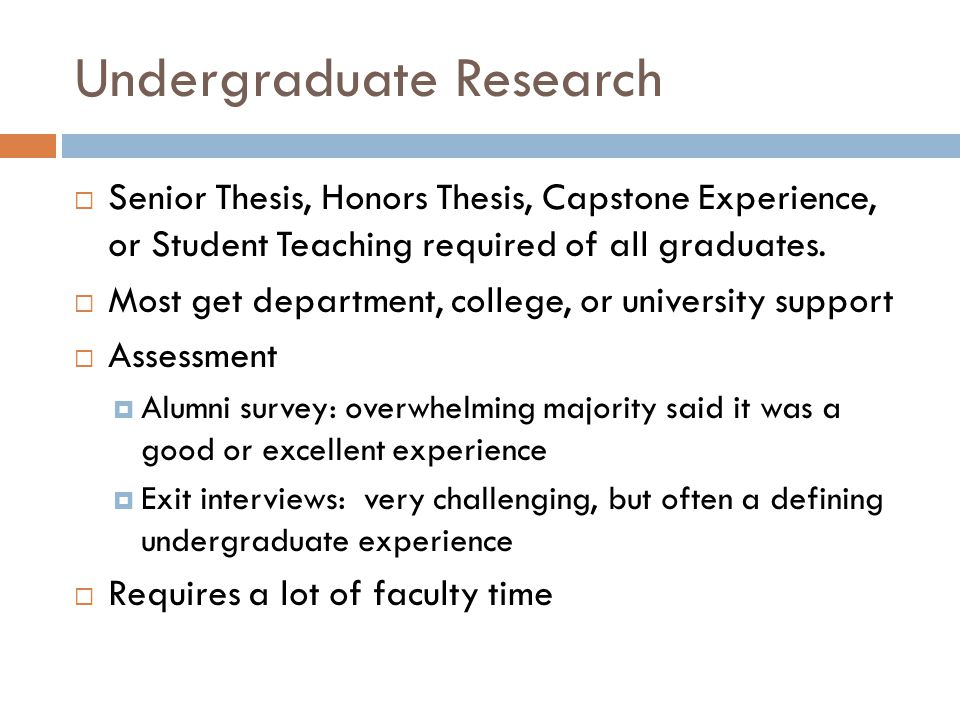 Undergraduate Research  Senior Thesis, Honors Thesis, Capstone Experience, or Student Teaching required of all graduates.