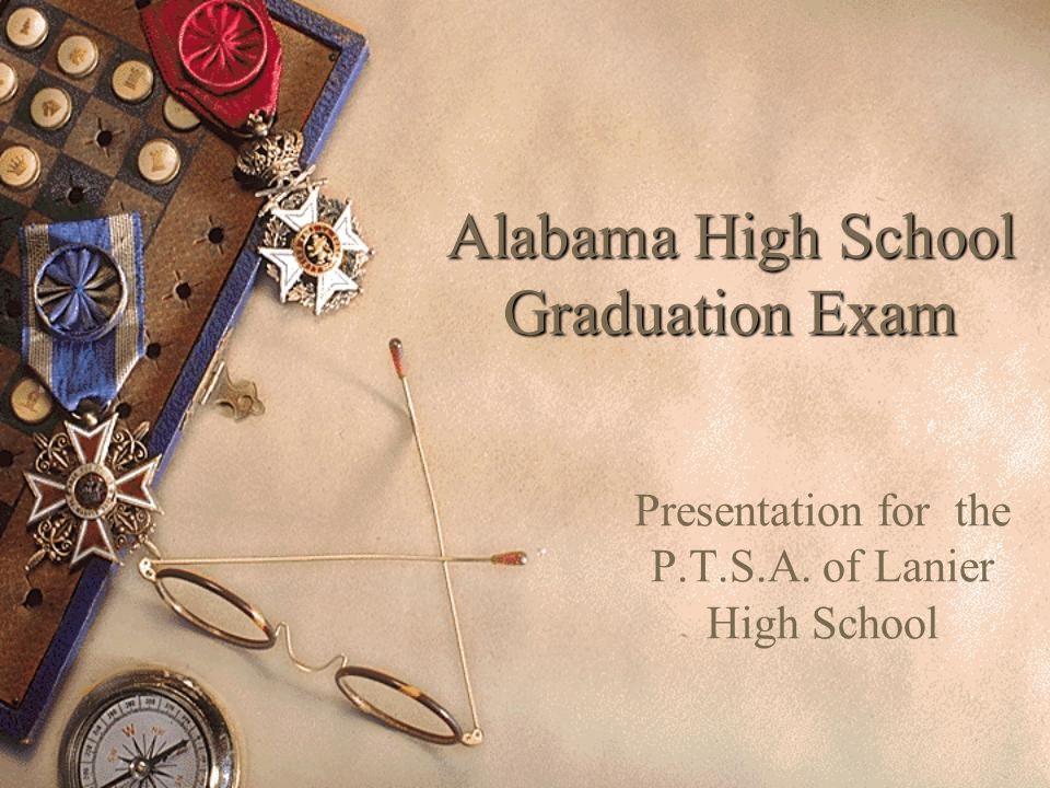 Alabama High School Graduation Exam Presentation for the P.T.S.A. of Lanier High School
