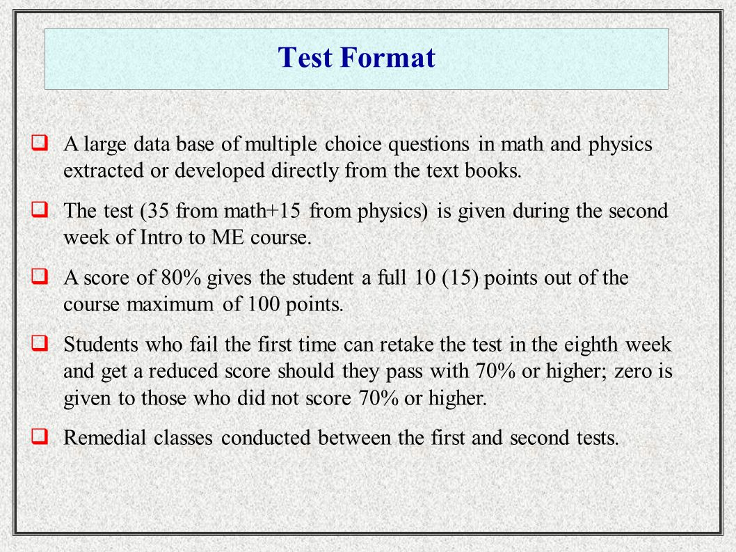 Test Format  A large data base of multiple choice questions in math and physics extracted or developed directly from the text books.