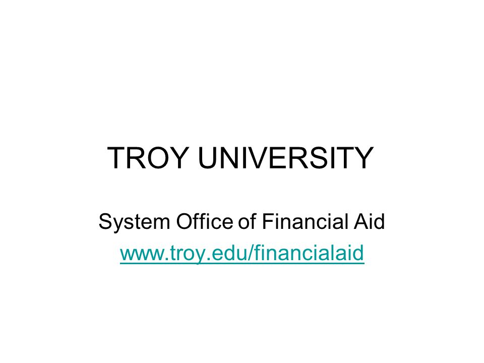 TROY UNIVERSITY System Office of Financial Aid www.troy.edu/financialaid