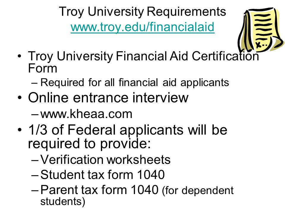 Troy University Requirements www.troy.edu/financialaid www.troy.edu/financialaid Troy University Financial Aid Certification Form –Required for all fi
