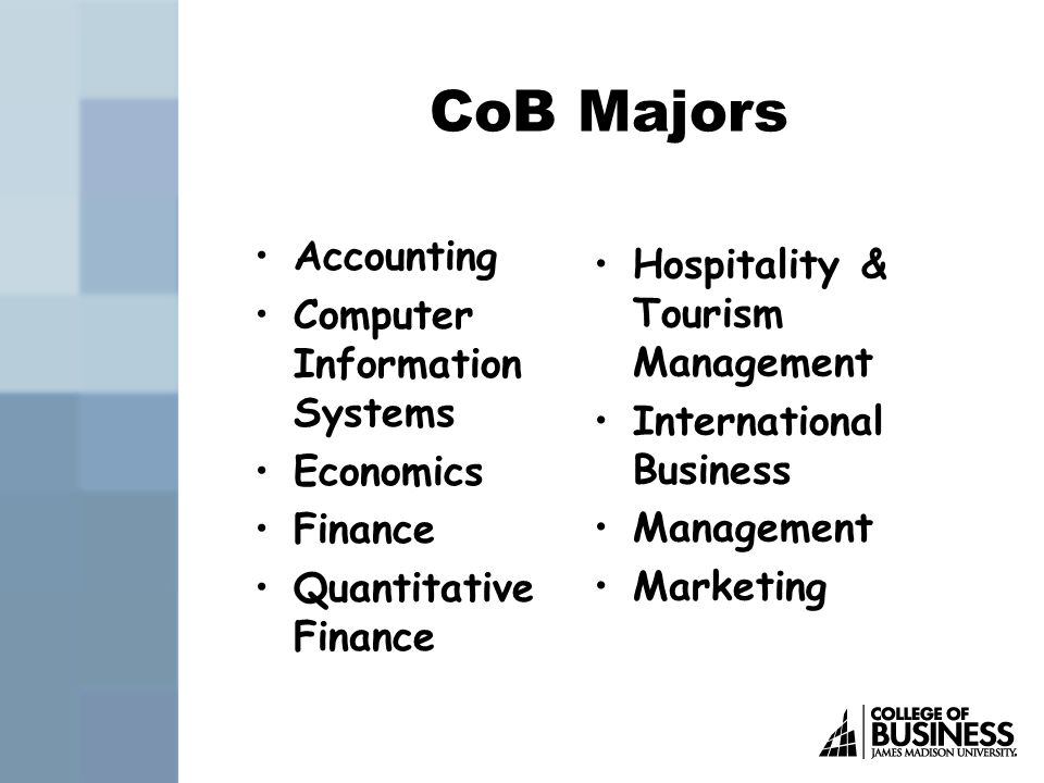 CoB Majors Accounting Computer Information Systems Economics Finance Quantitative Finance Hospitality & Tourism Management International Business Management Marketing