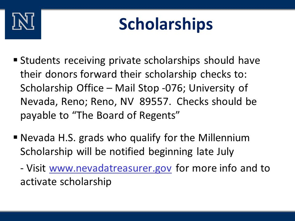 Scholarships  Students receiving private scholarships should have their donors forward their scholarship checks to: Scholarship Office – Mail Stop -0