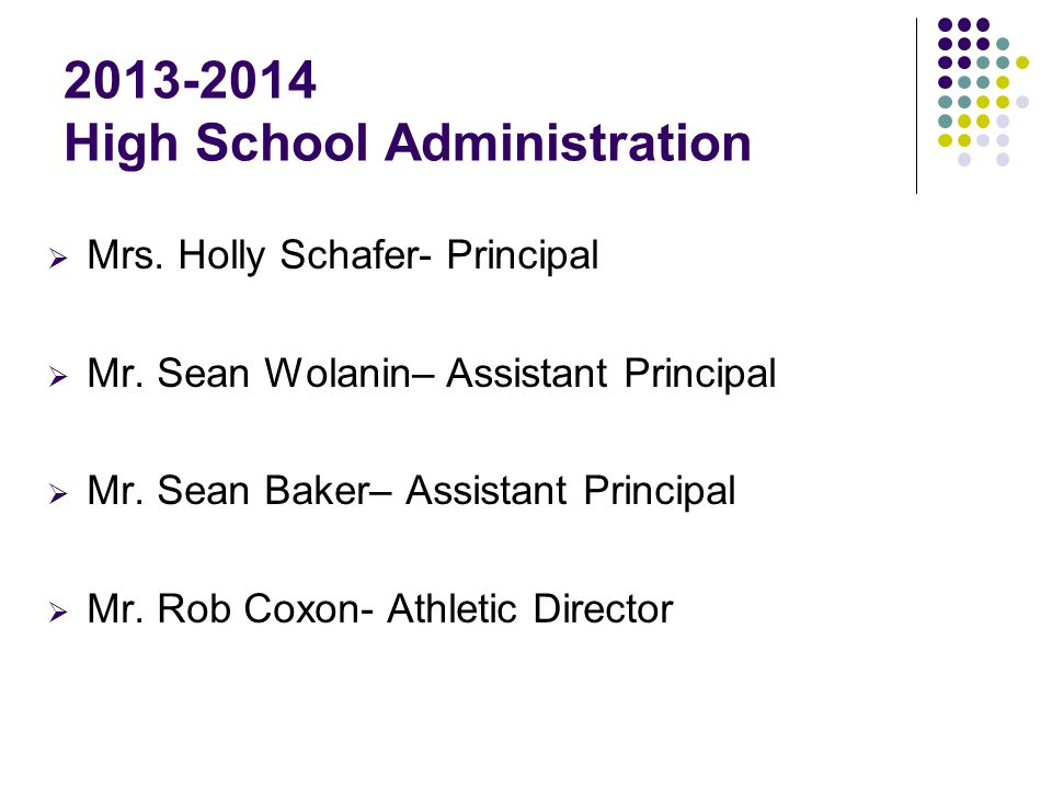 2013-2014 High School Administration  Mrs. Holly Schafer- Principal  Mr.