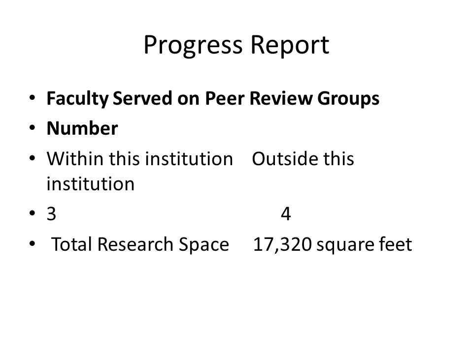 Progress Report Faculty Served on Peer Review Groups Number Within this institution Outside this institution 3 4 Total Research Space 17,320 square feet