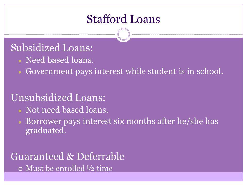 Stafford Loans Subsidized Loans: ● Need based loans.
