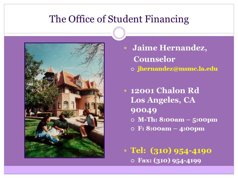 The Office of Student Financing Jaime Hernandez, Counselor  jhernandez@msmc.la.edu 12001 Chalon Rd Los Angeles, CA 90049  M-Th: 8:00am – 5:00pm  F: 8:00am – 4:00pm Tel: (310) 954-4190  Fax: (310) 954-4199