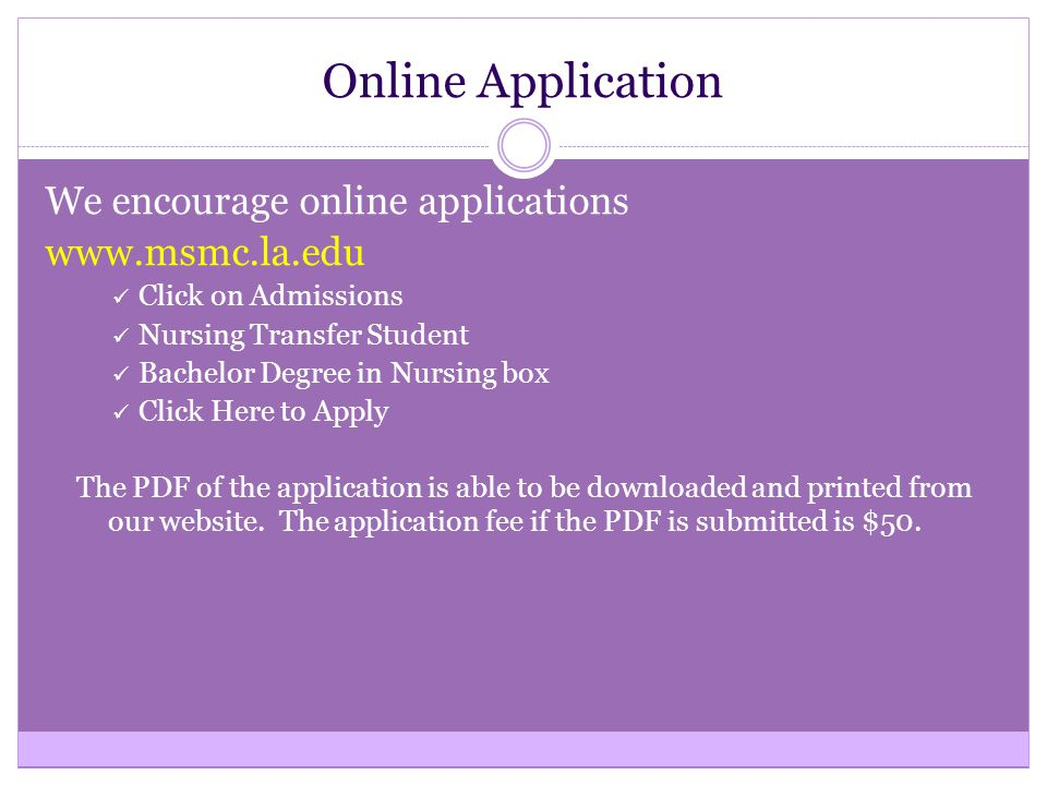 Online Application We encourage online applications www.msmc.la.edu Click on Admissions Nursing Transfer Student Bachelor Degree in Nursing box Click Here to Apply The PDF of the application is able to be downloaded and printed from our website.