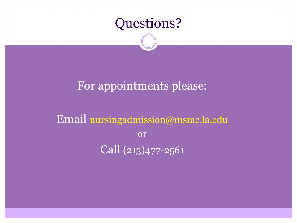 Questions For appointments please: Email nursingadmission@msmc.la.edu or Call (213)477-2561