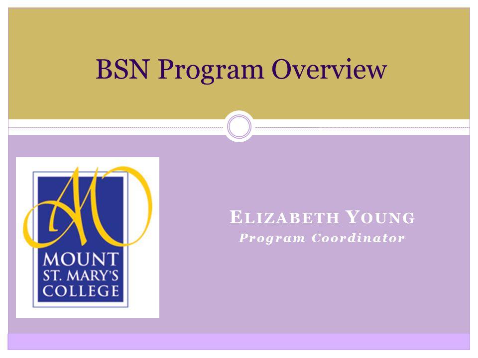 E LIZABETH Y OUNG Program Coordinator BSN Program Overview