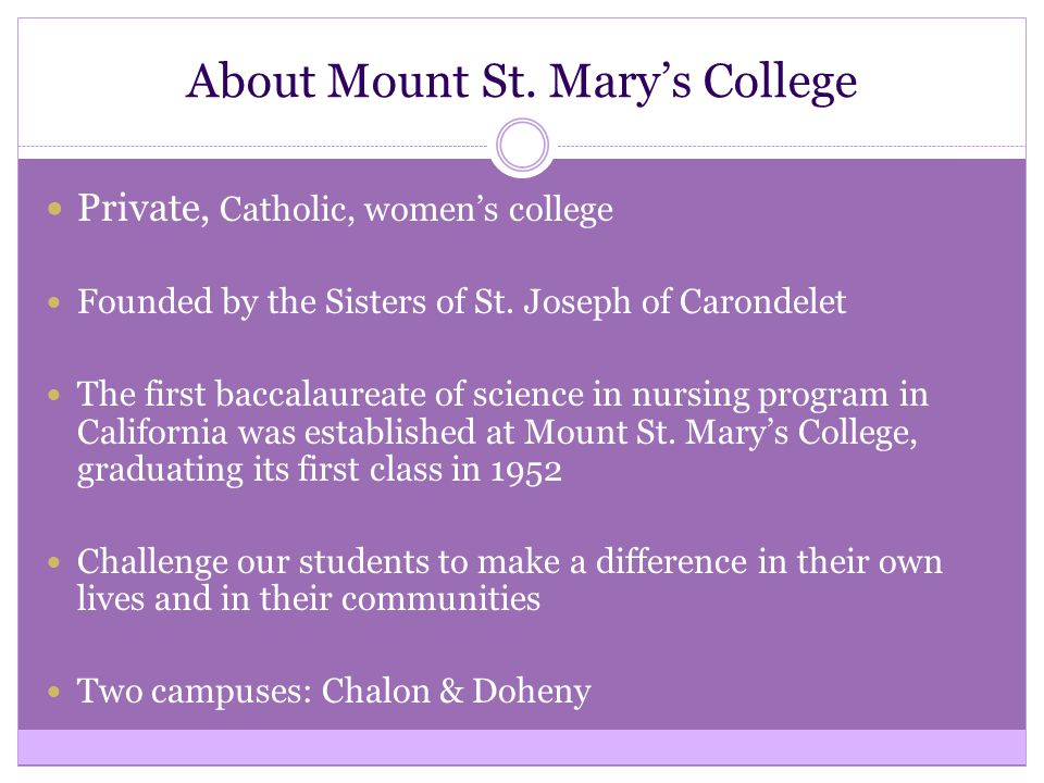 About Mount St.Mary's College Private, Catholic, women's college Founded by the Sisters of St.