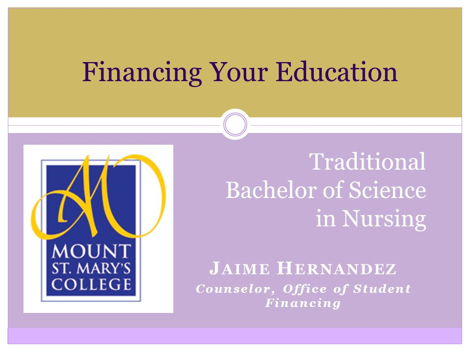 J AIME H ERNANDEZ Counselor, Office of Student Financing Financing Your Education Traditional Bachelor of Science in Nursing