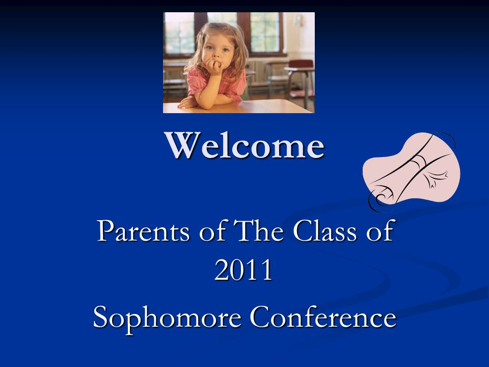 Welcome Parents of The Class of 2011 Sophomore Conference