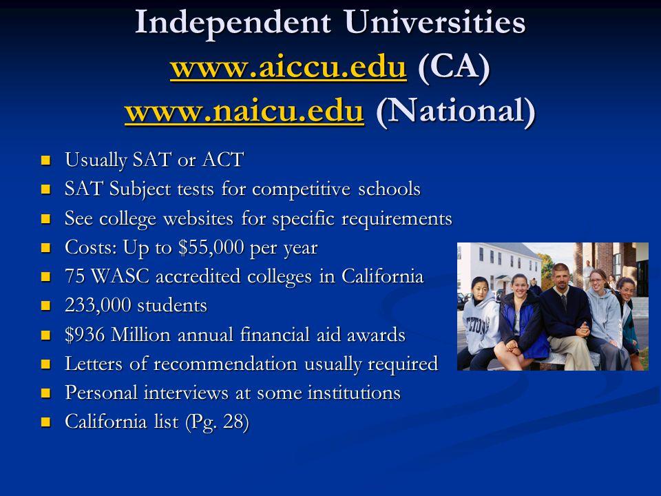 Independent Universities www.aiccu.edu (CA) www.naicu.edu (National) www.aiccu.edu www.naicu.edu www.aiccu.edu www.naicu.edu Usually SAT or ACT Usuall