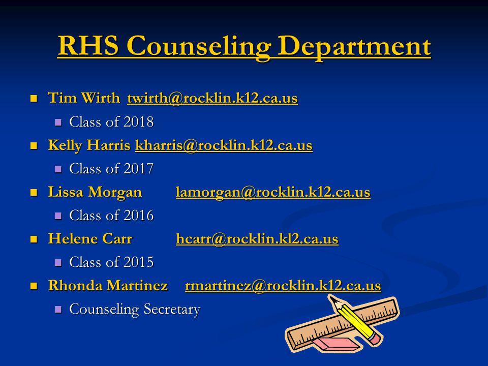 RHS Counseling Department Tim Wirthtwirth@rocklin.k12.ca.us Tim Wirthtwirth@rocklin.k12.ca.ustwirth@rocklin.k12.ca.us Class of 2018 Class of 2018 Kelly Harris kharris@rocklin.k12.ca.us Kelly Harris kharris@rocklin.k12.ca.uskharris@rocklin.k12.ca.us Class of 2017 Class of 2017 Lissa Morganlamorgan@rocklin.k12.ca.us Lissa Morganlamorgan@rocklin.k12.ca.uslamorgan@rocklin.k12.ca.us Class of 2016 Class of 2016 Helene Carr hcarr@rocklin.kl2.ca.us Helene Carr hcarr@rocklin.kl2.ca.ushcarr@rocklin.kl2.ca.us Class of 2015 Class of 2015 Rhonda Martinez rmartinez@rocklin.k12.ca.us Rhonda Martinez rmartinez@rocklin.k12.ca.usrmartinez@rocklin.k12.ca.us Counseling Secretary Counseling Secretary