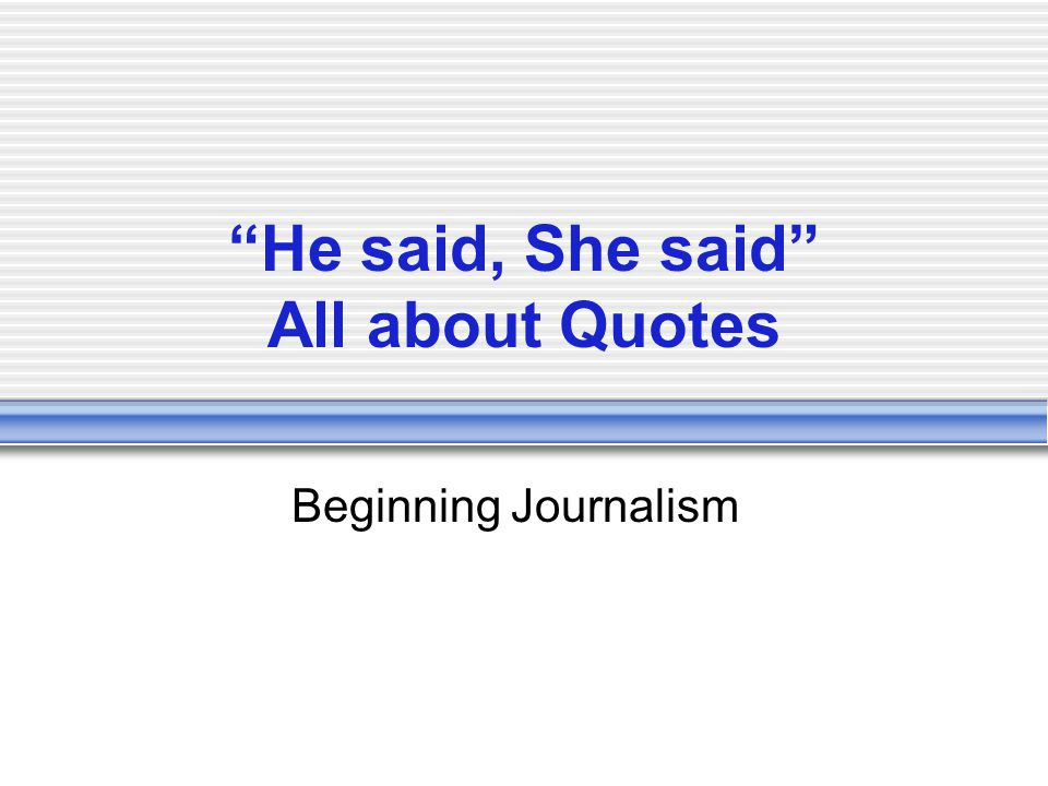 """He said, She said"" All about Quotes Beginning Journalism"